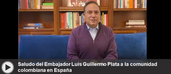 Saludo del Embajador Luis Guillermo Plata a la comunidad colombiana